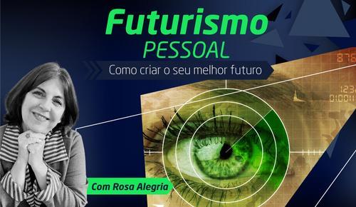 Futurismo pessoal: Como criar o seu melhor futuro